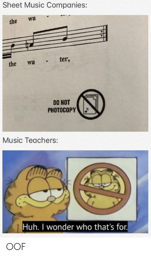 Huh, Music, and Wonder: Sheet Music Companies:  the wa  the wa ter,  DO NOT  PHOTOCOPY  Music Teachers:  Huh. I wonder who that's for. OOF