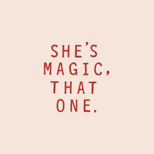 Magic, One, and Shes: SHE'S  MAGIC  THAT  ONE.