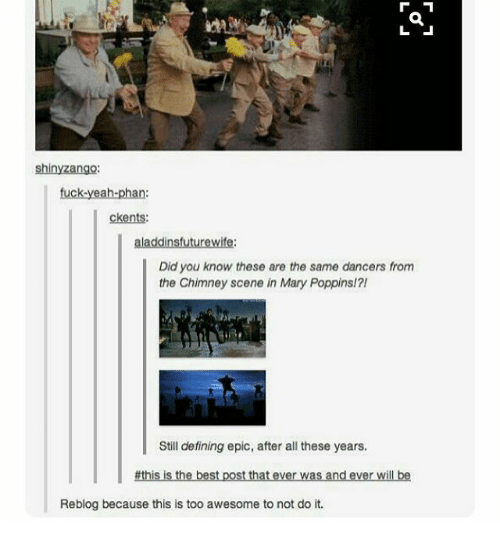 Definately: shiny Zango:  ckents:  alaaddinsfuturewife:  Did you know these are the same dancers from  the Chimney scene in Mary Poppins!?!  Still defining epic, after all these years.  #this is the best post that ever was and ever will be  Reblog because this is too awesome to not do it.