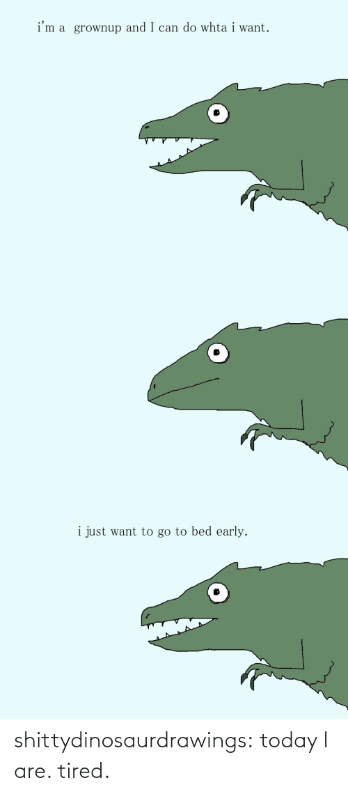 Are: shittydinosaurdrawings: today I are. tired.
