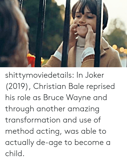 Joker, Tumblr, and Blog: shittymoviedetails:  In Joker (2019), Christian Bale reprised his role as Bruce Wayne and through another amazing transformation and use of method acting, was able to actually de-age to become a child.
