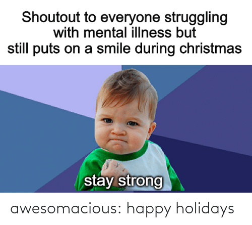 Christmas: Shoutout to everyone struggling  with mental illness but  still puts on a smile during christmas  stay strong awesomacious:  happy holidays