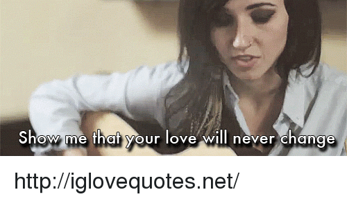 Love, Http, and Change: Show me that your love willI never change http://iglovequotes.net/