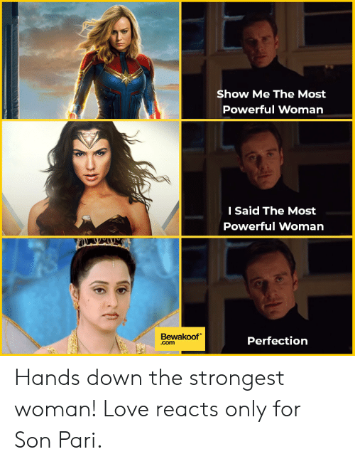 Love, Memes, and Powerful: Show Me The Most  Powerful Woman  I Said The Most  Powerful Woman  Bewakoof  .com  Perfection Hands down the strongest woman!  Love reacts only for Son Pari.