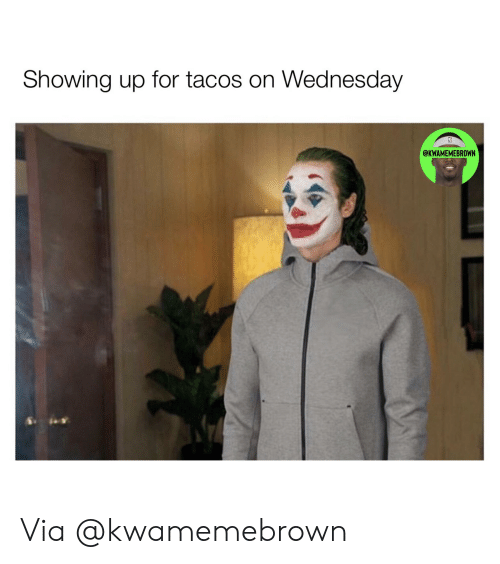 Nba, Wednesday, and Via: Showing up for tacos on Wednesday  @KWAMEMEBROWN Via @kwamemebrown