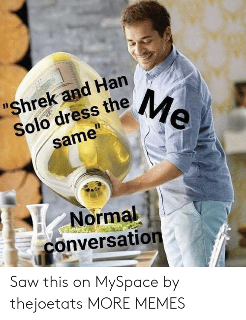"""Han Solo: """"Shrek and Han  Solo dress theMe  11  same""""  Normal  conversation Saw this on MySpace by thejoetats MORE MEMES"""
