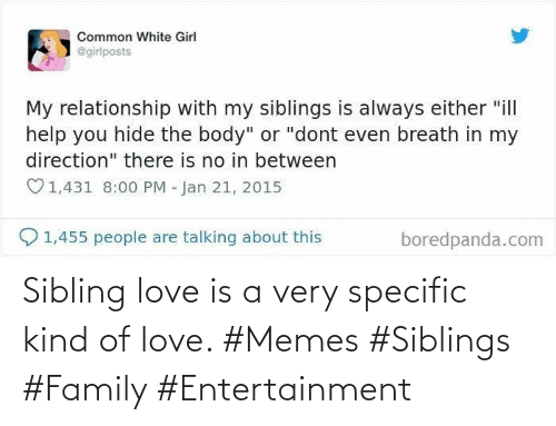 Love Memes: Sibling love is a very specific kind of love. #Memes #Siblings #Family #Entertainment