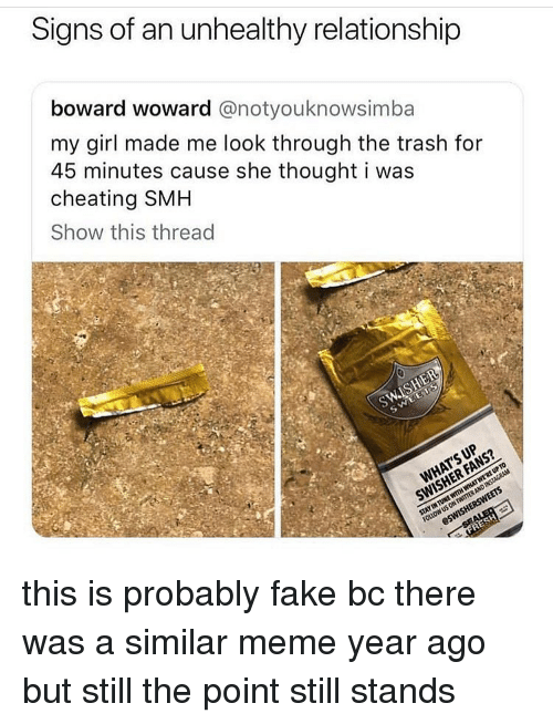 Cheating, Fake, and Meme: Signs of an unhealthy relationship  boward woward @notyouknowsimba  my girl made me look through the trash for  45 minutes cause she thought i was  cheating SMH  Show this thread this is probably fake bc there was a similar meme year ago but still the point still stands