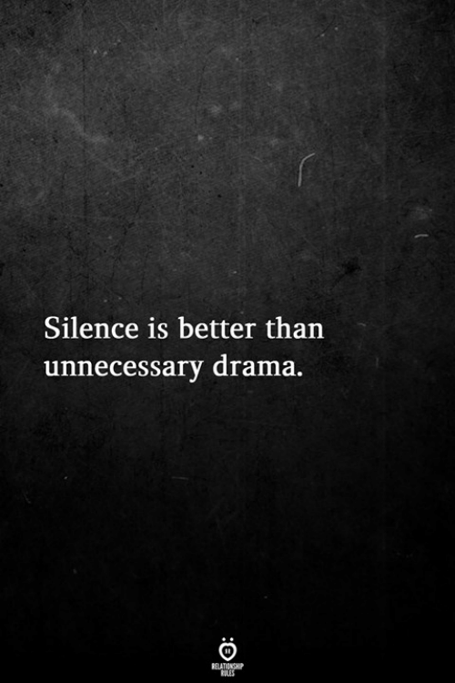 Silence, Drama, and Unnecessary: Silence is better than  unnecessary drama.
