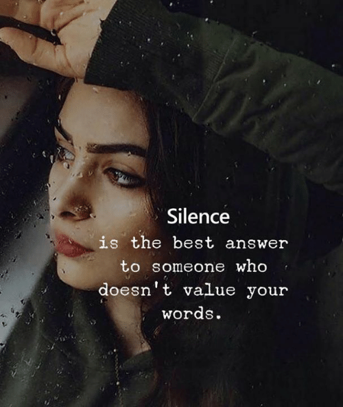 Best, Silence, and Answer: Silence  is the best answer  to someone who  doesn't value your  words.