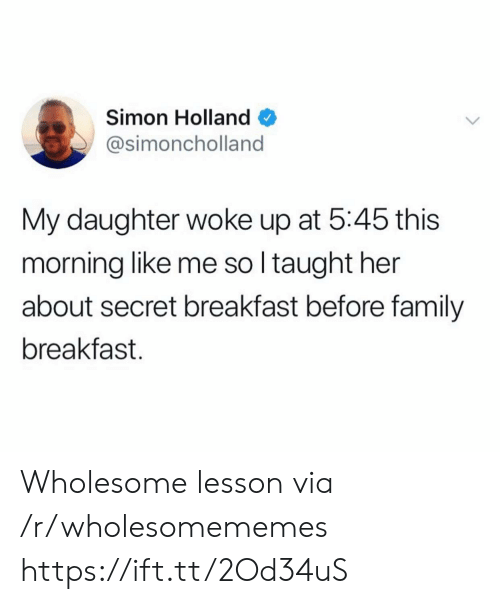 Family, Breakfast, and Wholesome: Simon Holland  @simoncholland  My daughter woke up at 5:45 this  morning like me so I taught her  about secret breakfast before family  breakfast Wholesome lesson via /r/wholesomememes https://ift.tt/2Od34uS