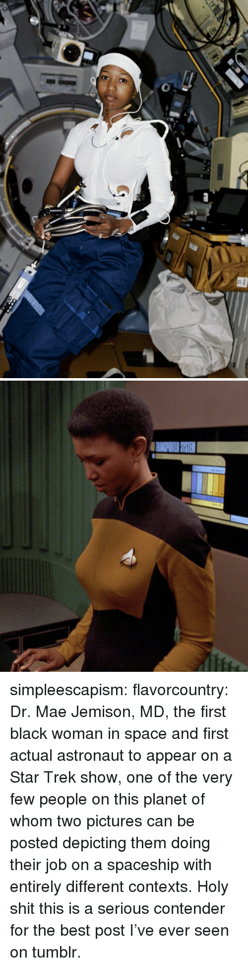 spaceship: simpleescapism:  flavorcountry: Dr. Mae Jemison, MD, the first black woman in space and first actual astronaut to appear on a Star Trek show, one of the very few people on this planet of whom two pictures can be posted depicting them doing their job on a spaceship with entirely different contexts. Holy shit this is a serious contender for the best post I've ever seen on tumblr.