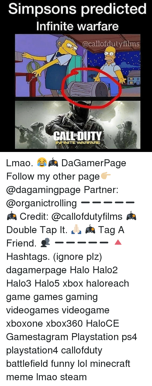 Minecraft Meme: Simpsons predicted  Infinite warfare  @cat lof duty films  ALLHOUTY  INFINITE WARFARE Lmao. 😂🎮 DaGamerPage Follow my other page👉🏼@dagamingpage Partner: @organictrolling ➖➖➖➖➖ 🎮 Credit: @callofdutyfilms 🎮 Double Tap It. 🙏🏻 🎮 Tag A Friend. 👥 ➖➖➖➖➖ 🔺Hashtags. (ignore plz) dagamerpage Halo Halo2 Halo3 Halo5 xbox haloreach game games gaming videogames videogame xboxone xbox360 HaloCE Gamestagram Playstation ps4 playstation4 callofduty battlefield funny lol minecraft meme lmao steam
