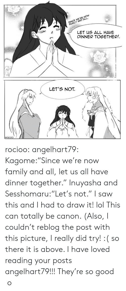 """Family, Lol, and Saw: SINCE WE'RE NOW  FAMILY AND ALL  LET US ALL HAVE  DINNER TOGETHER!  LET'S NOT  ROCIOO rocioo: angelhart79: Kagome:""""Since we're now family and all, let us all have dinner together."""" Inuyasha and Sesshomaru:""""Let's not."""" I saw this and I had to draw it! lol This can totally be canon. (Also, I couldn't reblog the post with this picture, I really did try! :( so there it is above. I have loved reading your posts angelhart79!!! They're so good o"""