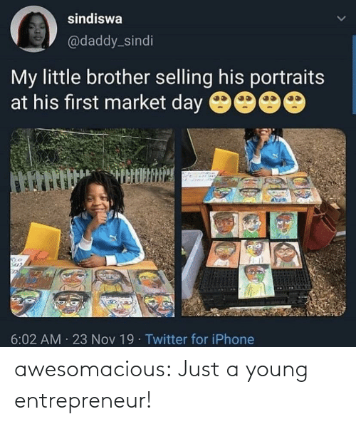 Iphone, Tumblr, and Twitter: sindiswa  @daddy_sindi  My little brother selling his portraits  at his first market day 9000  6:02 AM · 23 Nov 19· Twitter for iPhone awesomacious:  Just a young entrepreneur!