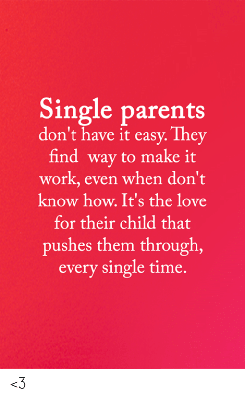 Love, Memes, and Parents: Single parents  don't have it easy. They  find way to make it  work, even when don't  know how. It's the love  for their child that  pushes them through,  every single time. <3