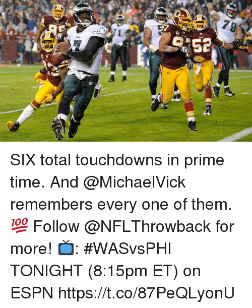 Espn, Memes, and Time: SIX total touchdowns in prime time. And @MichaelVick remembers every one of them. 💯  Follow @NFLThrowback for more!  📺: #WASvsPHI TONIGHT (8:15pm ET) on ESPN https://t.co/87PeQLyonU