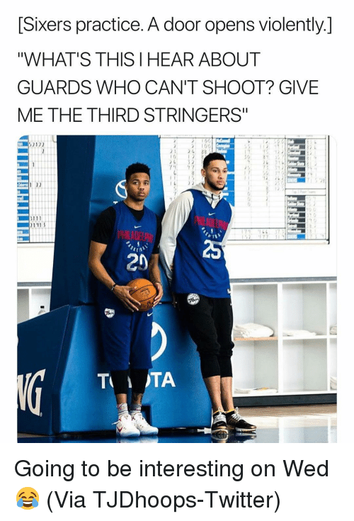 "Anaconda, Basketball, and Nba: [Sixers practice. A door opens violently.]  ""WHAT'S THIS I HEAR ABOUT  GUARDS WHO CAN'T SHOOT? GIVE  ME THE THIRD STRINGERS""  100  23  20 Going to be interesting on Wed😂 (Via ‪TJDhoops‬-Twitter)"