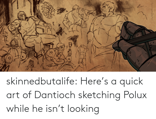 looking: skinnedbutalife:    Here's a quick art of Dantioch sketching Polux while he isn't looking