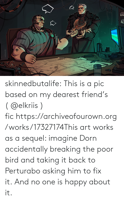 Asking: skinnedbutalife:  This is a pic based on my dearest friend's (@elkriis ) fichttps://archiveofourown.org/works/17327174This art works as a sequel: imagine Dorn accidentally breaking the poor bird and taking it back to Perturabo asking him to fix it.And no one is happy about it.