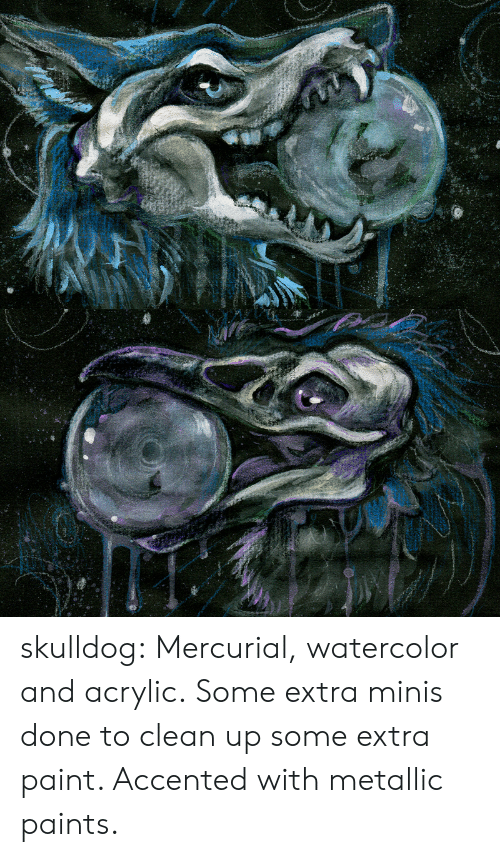 metallic: skulldog: Mercurial, watercolor and acrylic. Some extra minis done to clean up some extra paint. Accented with metallic paints.