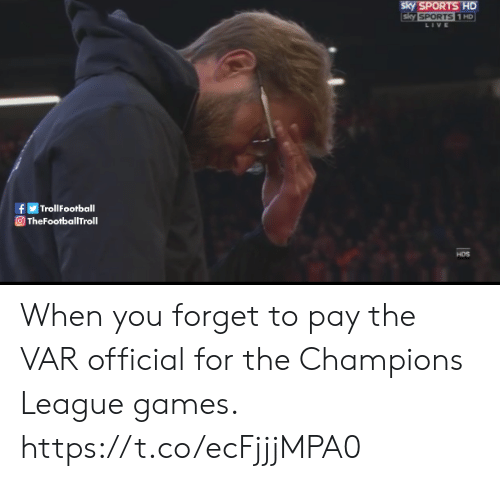 champions: sky SPORTS HD  sky SPORTS 1 HD  LIVE  TrollFootball  f  TheFootballTroll  HDS When you forget to pay the VAR official for the Champions League games. https://t.co/ecFjjjMPA0