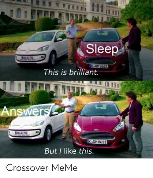 Meme, Brilliant, and Sleep: Sleep  O.33752  K.OM 8621  This is brilliant  Answers  A0S.B3751  K OM 8621  But I like this. Crossover MeMe