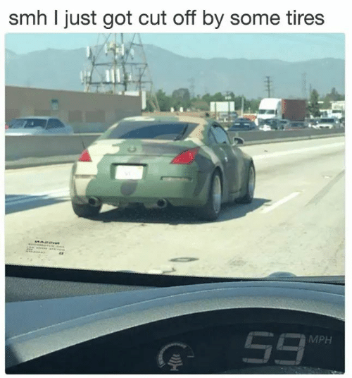 Smh, Got, and Tires: smh I just got cut off by some tires  MPH