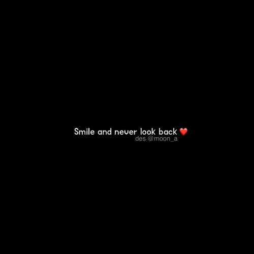 Moon, Smile, and Never: Smile and never look back  des @moon_a