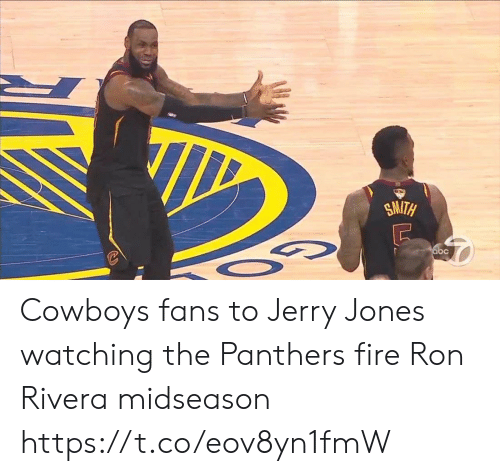 Smith: SMITH  abc Cowboys fans to Jerry Jones watching the Panthers fire Ron Rivera midseason https://t.co/eov8yn1fmW