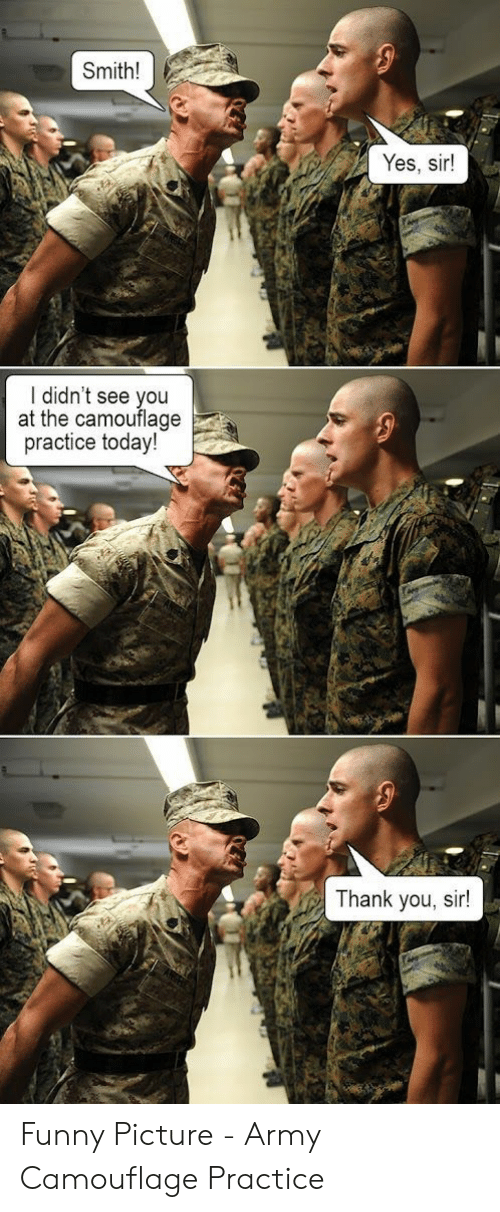 Funny, Army, and Thank You: Smith!  Yes, sir!  I didn't see you  at the camouflage  practice today!  Thank you, sir! Funny Picture - Army Camouflage Practice