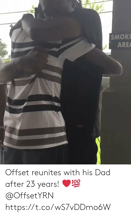 offset: SMOKI  AREA Offset reunites with his Dad after 23 years! ❤️💯 @OffsetYRN https://t.co/wS7vDDmo6W