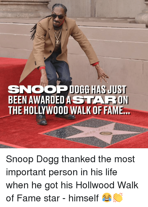 Dank, Life, and Snoop: SNOOP DOGG HAS JUST  BEEN AWARDEDASTARON  THE HOLLYWOOD WALK OF FAME Snoop Dogg thanked the most important person in his life when he got his Hollwood Walk of Fame star - himself 😂👏