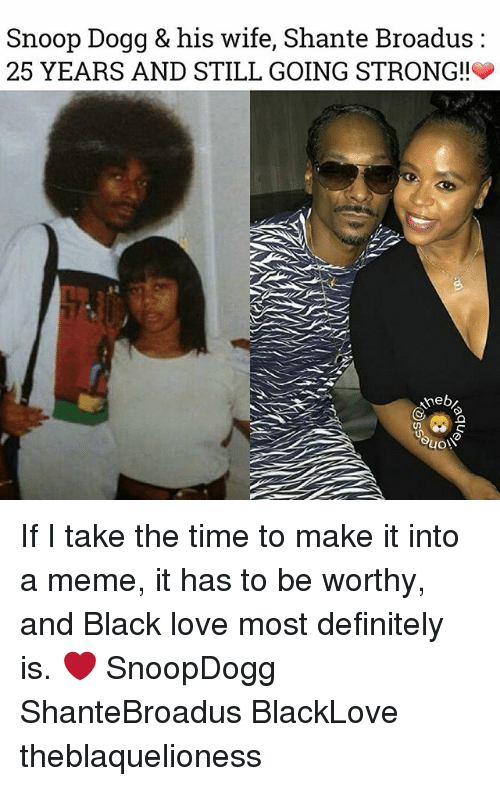 Meme It: Snoop Dogg & his wife, Shante Broadus:  25 YEARS AND STILL GOING STRONG!!  3 If I take the time to make it into a meme, it has to be worthy, and Black love most definitely is. ❤ SnoopDogg ShanteBroadus BlackLove theblaquelioness