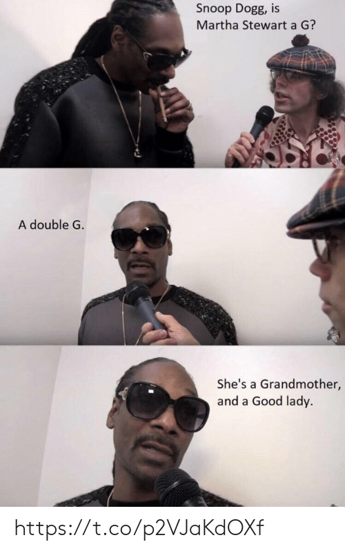 Memes, Snoop, and Snoop Dogg: Snoop Dogg, is  Martha Stewart a G?  A double G  She's a Grandmother,  and a Good lady. https://t.co/p2VJaKdOXf
