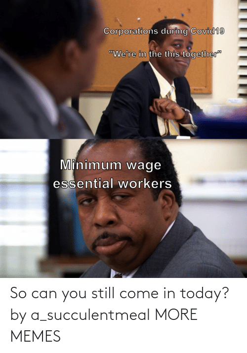 still: So can you still come in today? by a_succulentmeal MORE MEMES