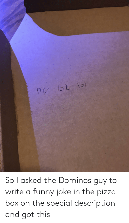 Funny: So I asked the Dominos guy to write a funny joke in the pizza box on the special description and got this
