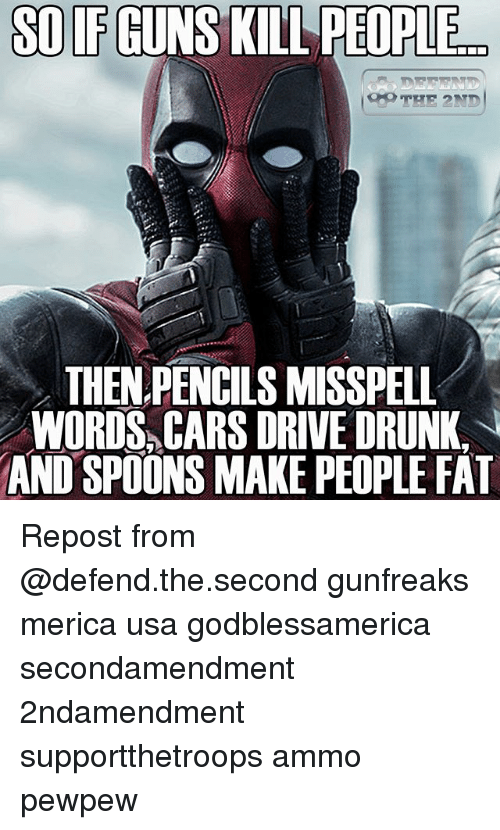 Guns Kill: SO IF GUNS KILL  PEOPLE  THEN PENCILS MISSPELL  WORDS, CARS DRIVE DRUNK  AND SPOONS MAKE PEOPLE FAT Repost from @defend.the.second gunfreaks merica usa godblessamerica secondamendment 2ndamendment supportthetroops ammo ΜΟΛΩΝΛΑΒΕ pewpew