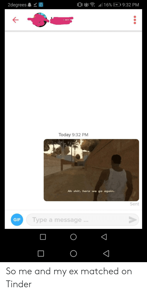 Ex: So me and my ex matched on Tinder