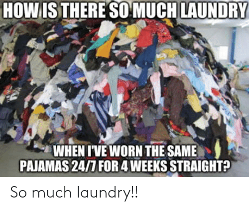 so much: So much laundry!!