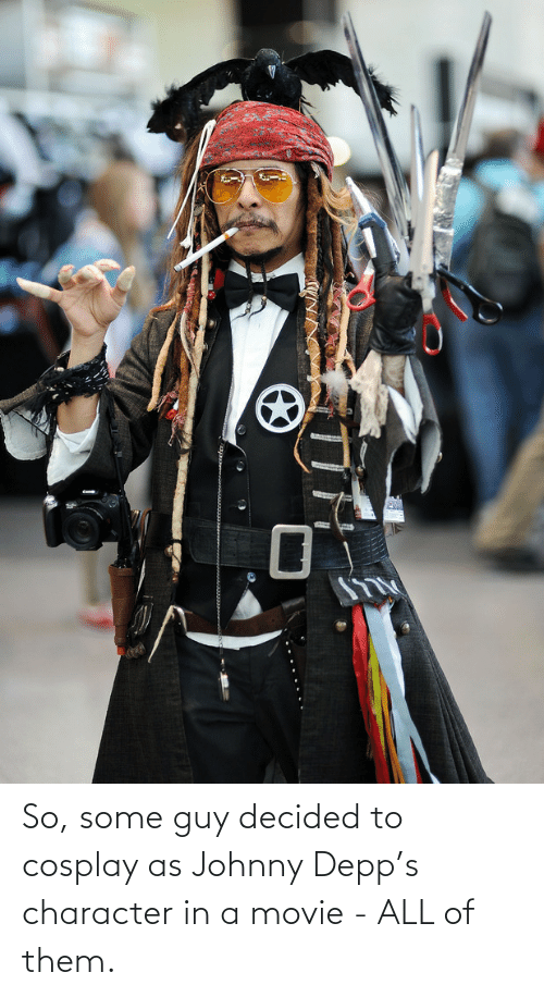 Johnny Depp, Cosplay, and Movie: So, some guy decided to cosplay as Johnny Depp's character in a movie - ALL of them.