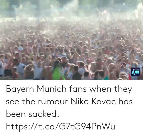 Memes, Soccer, and Bayern: SOCCER  AM Bayern Munich fans when they see the rumour Niko Kovac has been sacked.  https://t.co/G7tG94PnWu