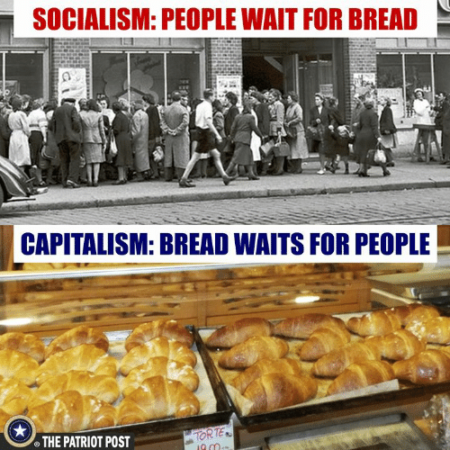 the patriot: SOCIALISM: PEOPLE WAIT FOR BREAD  CAPITALISM: BREAD WAITS FOR PEOPLE  THE PATRIOT POST  TOR TE
