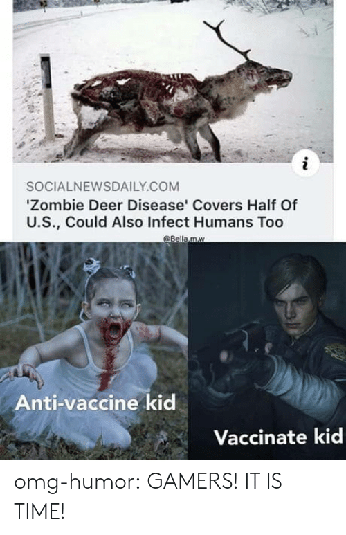 Deer, Omg, and Tumblr: SOCIALNEWSDAILY.COM  'Zombie Deer Disease' Covers Half Of  U.S., Could Also Infect Humans Too  @Bella.m.w  Anti-vaccine kid  Vaccinate kid omg-humor:  GAMERS! IT IS TIME!