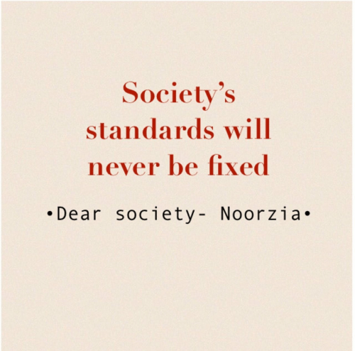 Never, Will, and Society: Society's  standards will  never be fixed  .Dear society- Noorzia