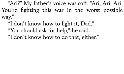 """Dad, The Worst, and Help: soft. """"Ari, Ari, Ari  """"Ari?"""" My father's voice  