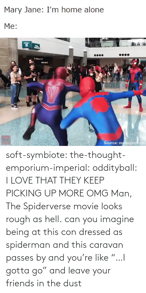 "Keep: soft-symbiote:  the-thought-emporium-imperial:  oddityball: I LOVE THAT THEY KEEP PICKING UP MORE OMG Man, The Spiderverse movie looks rough as hell.   can you imagine being at this con dressed as spiderman and this caravan passes by and you're like ""…I gotta go"" and leave your friends in the dust"
