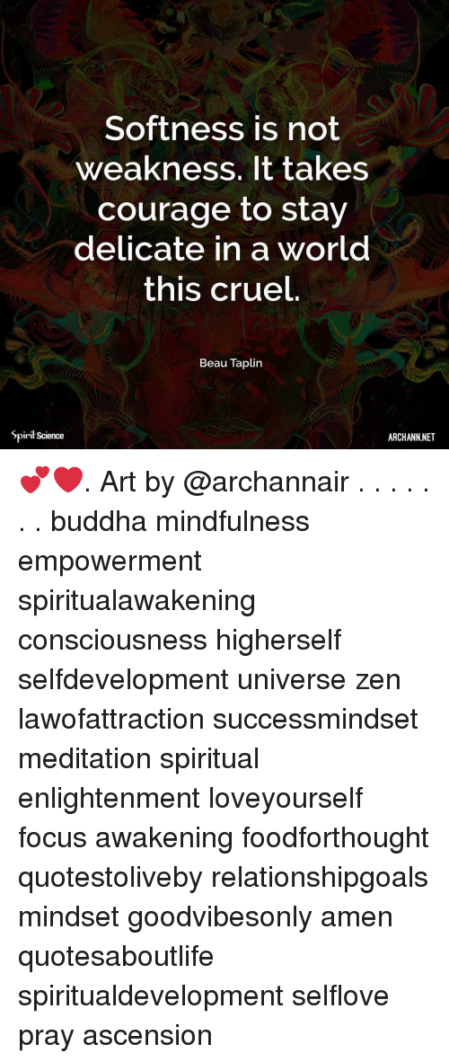 Memes, Buddha, and Focus: Softness is not  weakness, It takes  courage to stay  delicate in a world  this cruel  Beau Taplin  Spirił Science  ARCHANN.NET 💕❤️. Art by @archannair . . . . . . . buddha mindfulness empowerment spiritualawakening consciousness higherself selfdevelopment universe zen lawofattraction successmindset meditation spiritual enlightenment loveyourself focus awakening foodforthought quotestoliveby relationshipgoals mindset goodvibesonly amen quotesaboutlife spiritualdevelopment selflove pray ascension