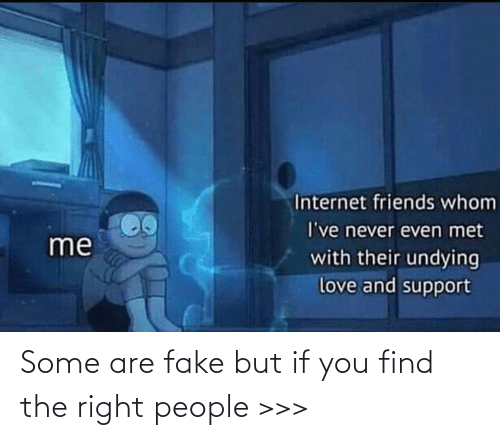 right: Some are fake but if you find the right people >>>