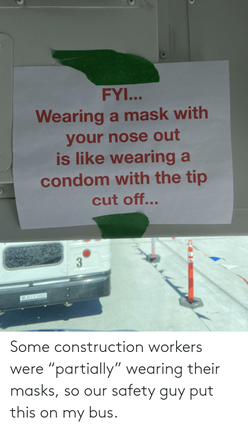 "Safety: Some construction workers were ""partially"" wearing their masks, so our safety guy put this on my bus."